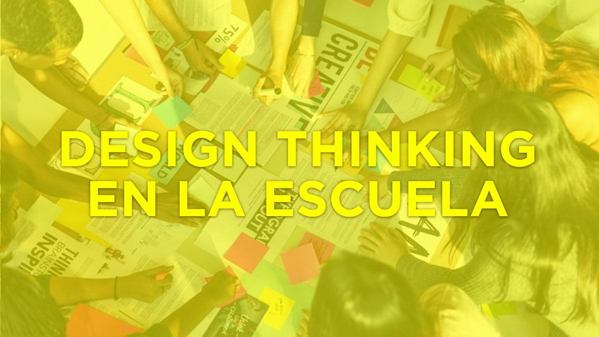 ▷ Aplicar el Design Thinking en la escuela para desarrollar proyectos